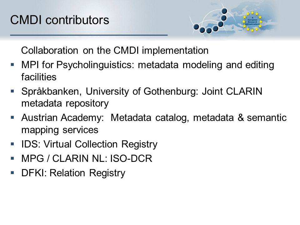 CMDI contributors Collaboration on the CMDI implementation MPI for Psycholinguistics: metadata modeling and editing facilities Språkbanken, University
