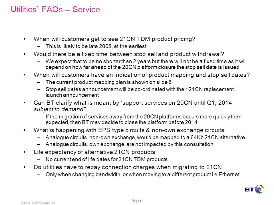 © British Telecommunications plc Page 7 Utilities FAQs – Design What performance can I expect from the 21CN Native TDM solution? –21CN TDM will be bas