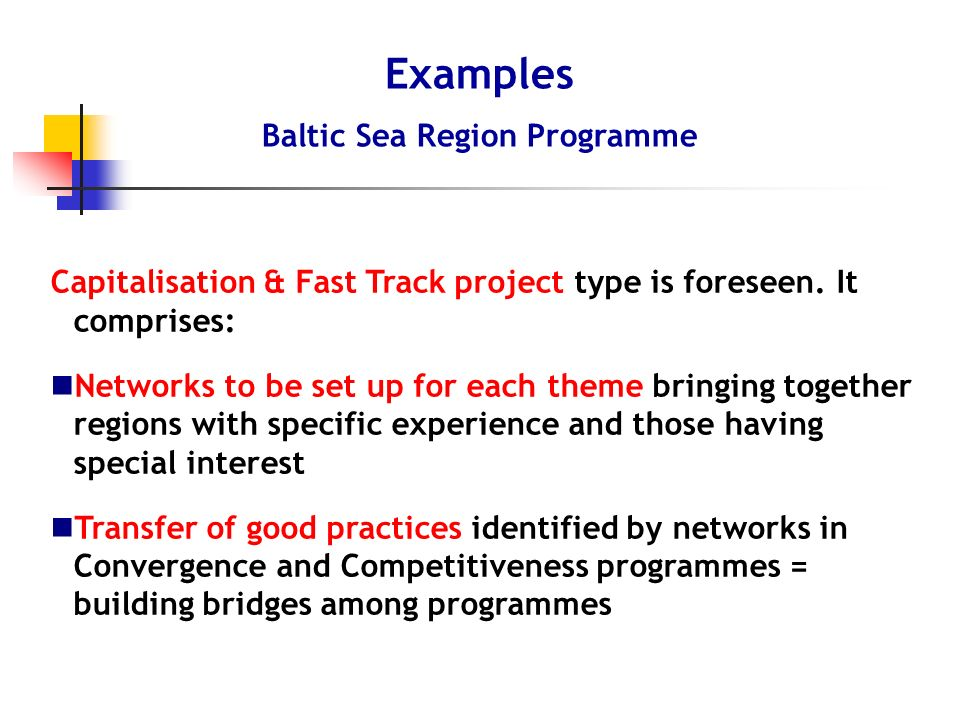 Capitalisation & Fast Track project type is foreseen. It comprises: Networks to be set up for each theme bringing together regions with specific exper