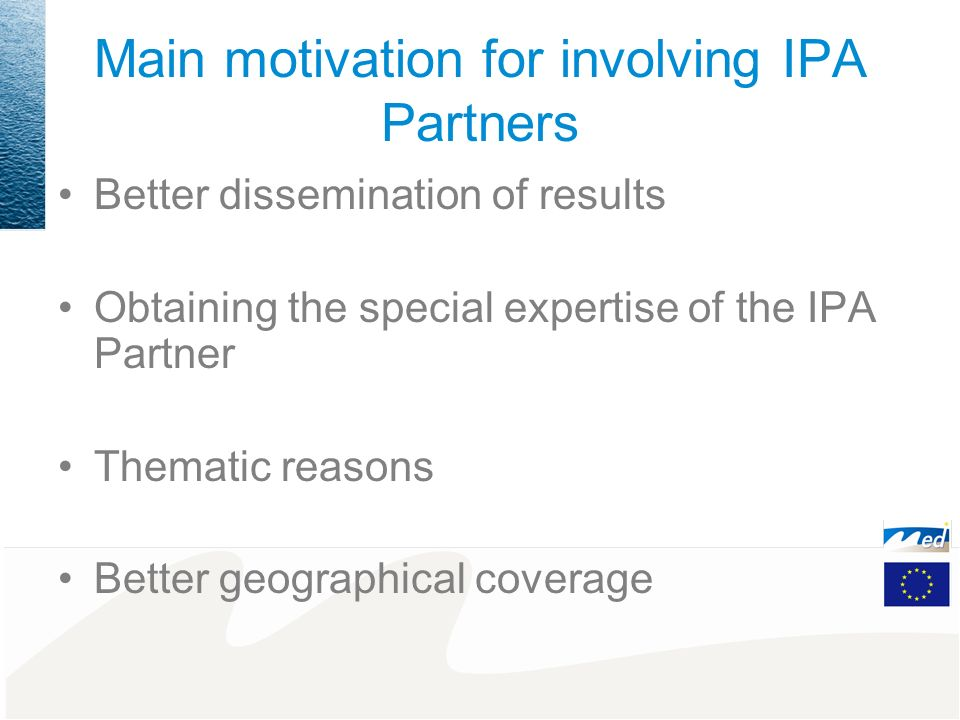 What are the main activities of the IPA partners They are usually involved since the beginning (participation in the preparation meetings) They are carrying out visibility actions They are contributing to the thematic work: –By analyzing the status quo in their territory –By designing local action plans –By carrying out studies –By organizing thematic workshops