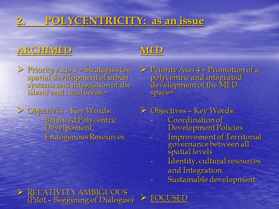 2.POLYCENTRICITY: as an issue ARCHIMED Priority Axis 1 « Strategies for spatial development of urban systems and integration of the island and rural a