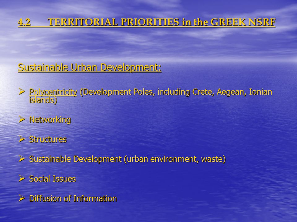 4.2TERRITORIAL PRIORITIES in the GREEK NSRF Sustainable Urban Development: Polycentricity (Development Poles, including Crete, Aegean, Ionian islands)