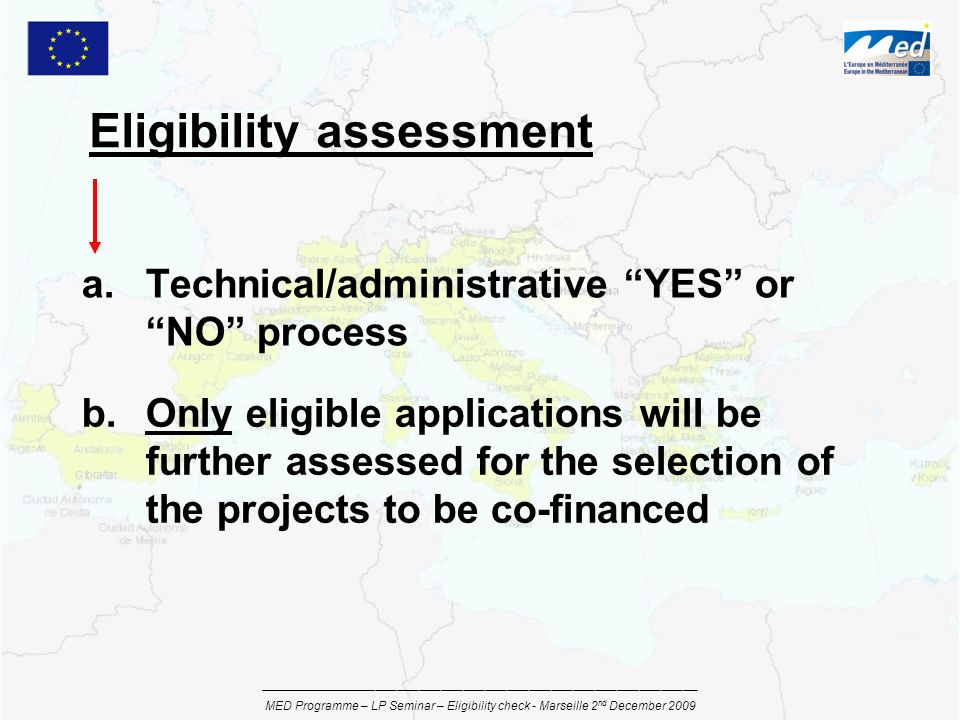 a.Technical/administrative YES or NO process ____________________________________________________________ MED Programme – LP Seminar – Eligibility che