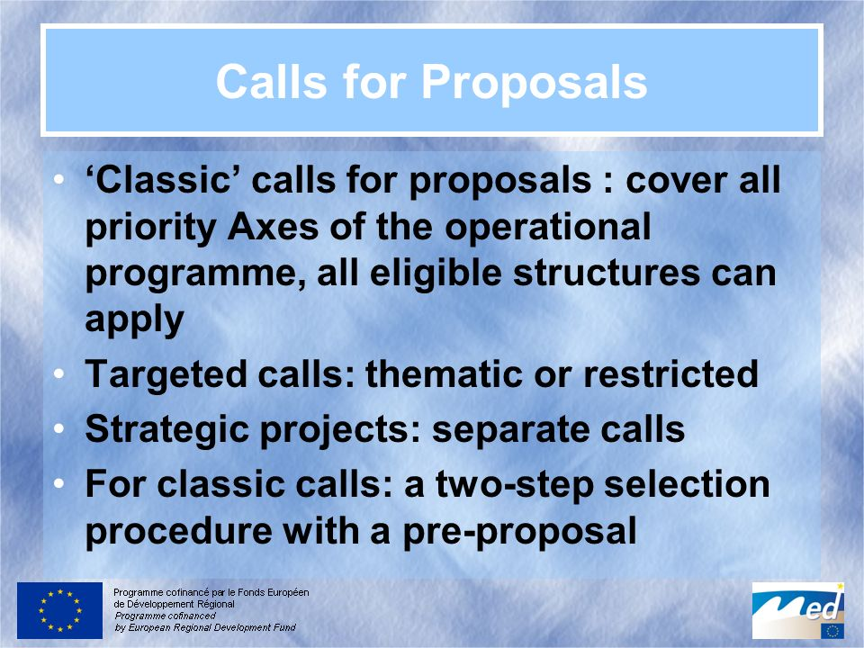 Calls for Proposals Classic calls for proposals : cover all priority Axes of the operational programme, all eligible structures can apply Targeted cal