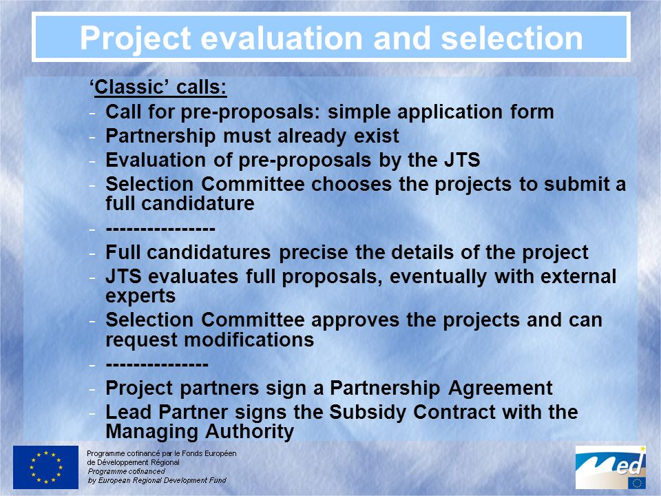 Project evaluation and selection Classic calls: -Call for pre-proposals: simple application form -Partnership must already exist -Evaluation of pre-pr