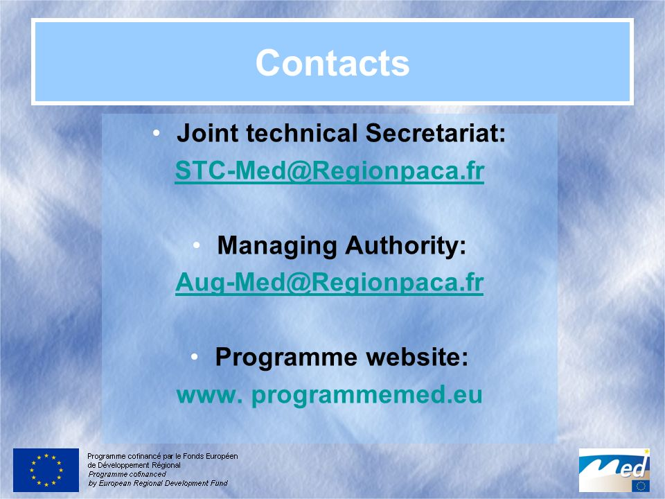 Contacts Joint technical Secretariat: STC-Med@Regionpaca.fr Managing Authority: Aug-Med@Regionpaca.fr Programme website: www. programmemed.eu