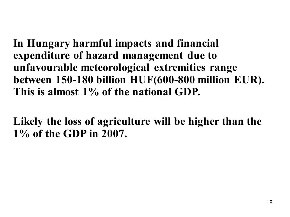 18 In Hungary harmful impacts and financial expenditure of hazard management due to unfavourable meteorological extremities range between billion HUF( million EUR).