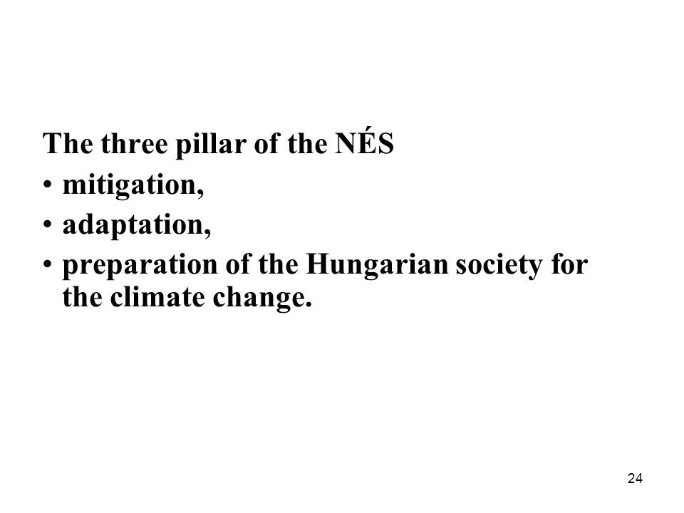 24 The three pillar of the NÉS mitigation, adaptation, preparation of the Hungarian society for the climate change.