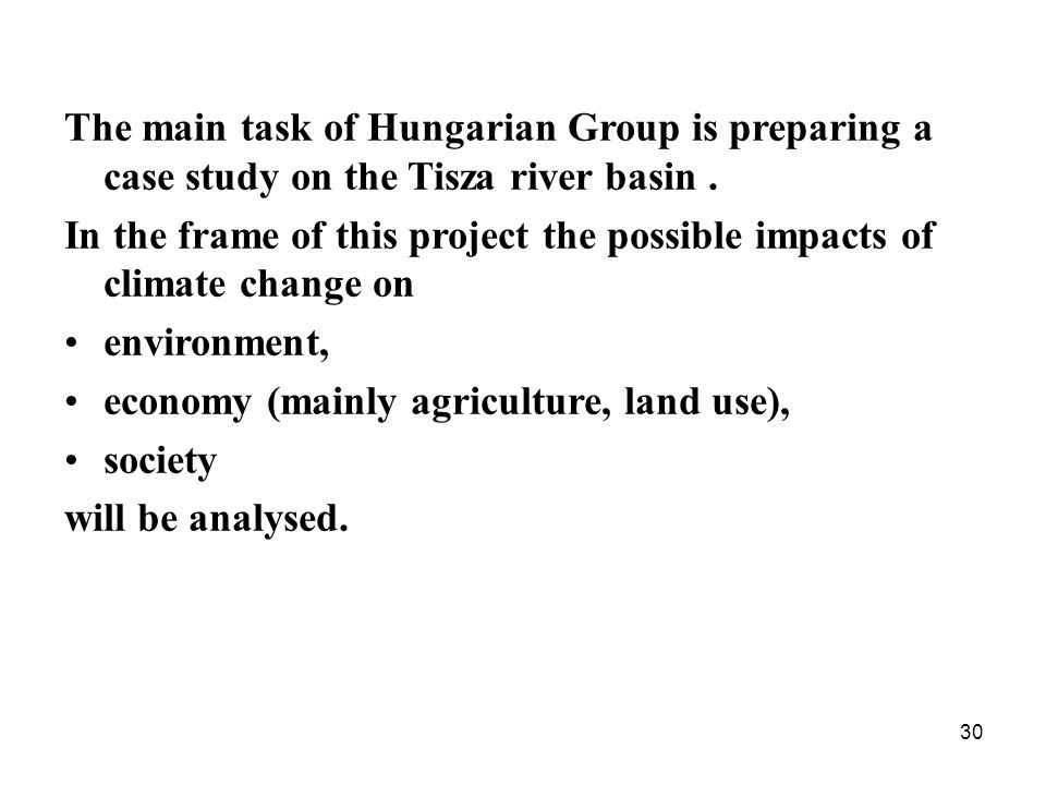 30 The main task of Hungarian Group is preparing a case study on the Tisza river basin.