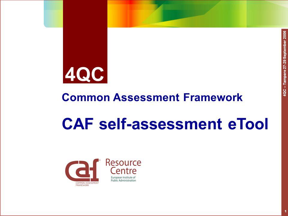 4QC – Tampere 27-29 September 2006 1 4QC Common Assessment Framework CAF self-assessment eTool