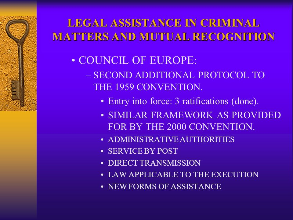 LEGAL ASSISTANCE IN CRIMINAL MATTERS AND MUTUAL RECOGNITION COUNCIL OF EUROPE: –SECOND ADDITIONAL PROTOCOL TO THE 1959 CONVENTION.