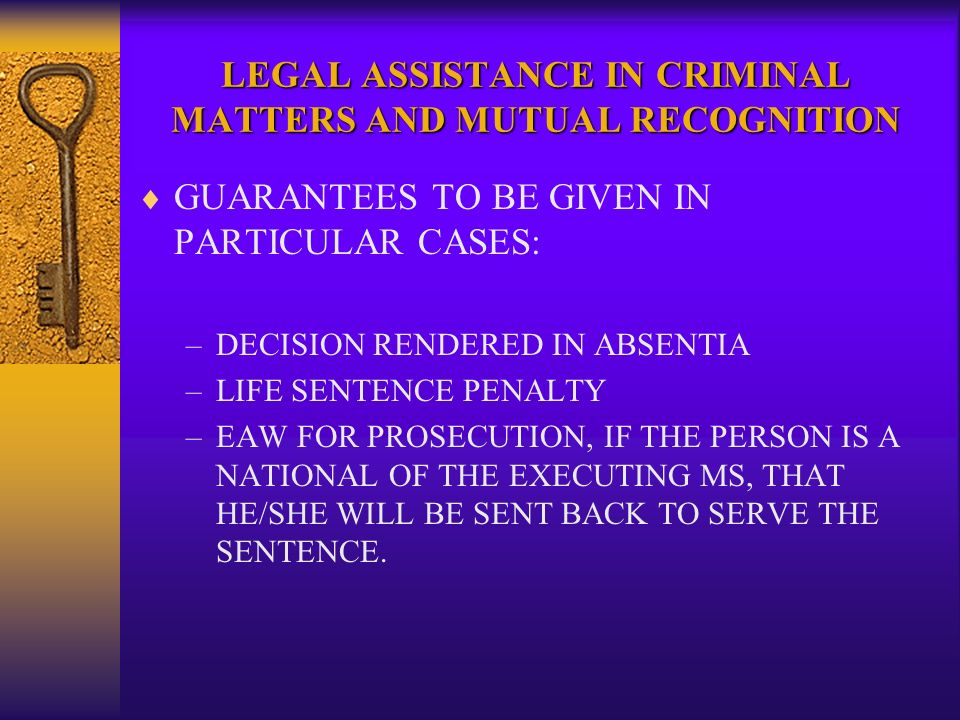 LEGAL ASSISTANCE IN CRIMINAL MATTERS AND MUTUAL RECOGNITION GUARANTEES TO BE GIVEN IN PARTICULAR CASES: –DECISION RENDERED IN ABSENTIA –LIFE SENTENCE