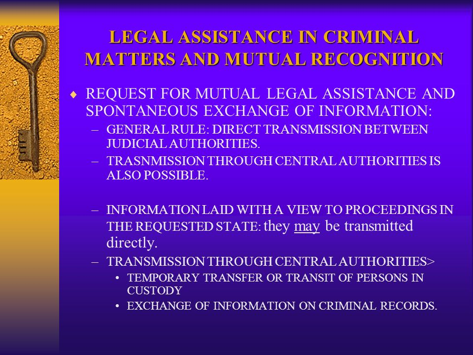 LEGAL ASSISTANCE IN CRIMINAL MATTERS AND MUTUAL RECOGNITION REQUEST FOR MUTUAL LEGAL ASSISTANCE AND SPONTANEOUS EXCHANGE OF INFORMATION: –GENERAL RULE