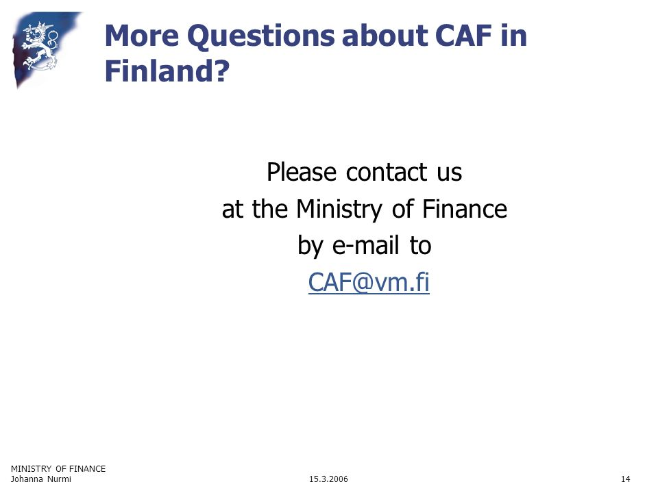 MINISTRY OF FINANCE 15.3.2006Johanna Nurmi14 More Questions about CAF in Finland.