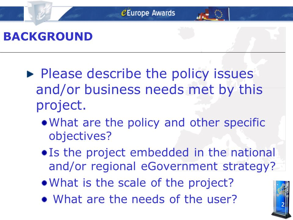 2 BACKGROUND Please describe the policy issues and/or business needs met by this project.