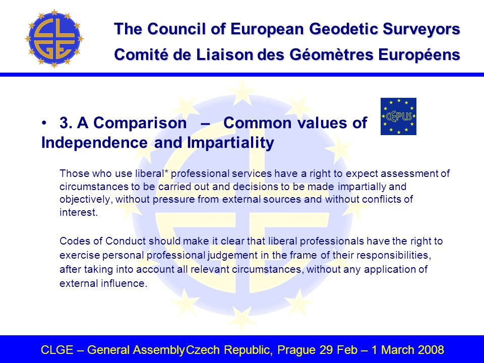 The Council of European Geodetic Surveyors Comité de Liaison des Géomètres Européens CLGE – General AssemblyCzech Republic, Prague 29 Feb – 1 March 2008 3.