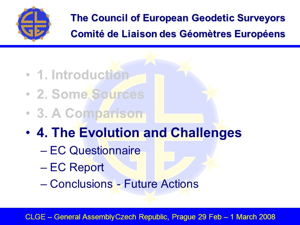The Council of European Geodetic Surveyors Comité de Liaison des Géomètres Européens CLGE – General AssemblyCzech Republic, Prague 29 Feb – 1 March 2008 1.