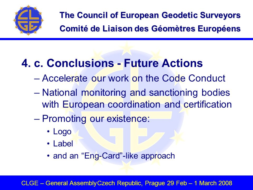 The Council of European Geodetic Surveyors Comité de Liaison des Géomètres Européens CLGE – General AssemblyCzech Republic, Prague 29 Feb – 1 March 2008 4.