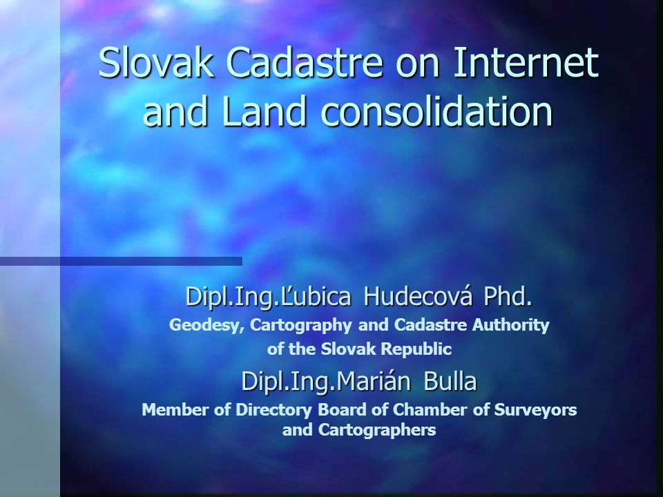 Slovak Cadastre on Internet and Land consolidation Dipl.Ing.Ľubica Hudecová Phd. Geodesy, Cartography and Cadastre Authority of the Slovak Republic Di