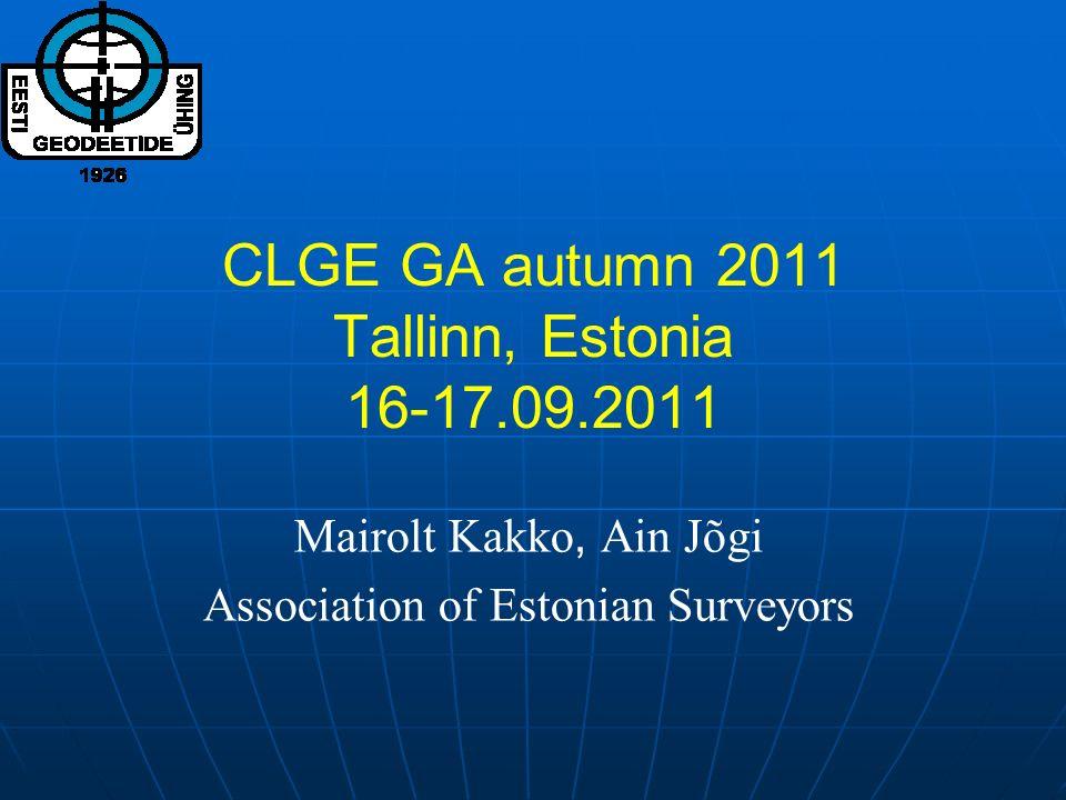 CLGE GA autumn 2011 Tallinn, Estonia 16-17.09.2011 Mairolt Kakko, Ain Jõgi Association of Estonian Surveyors