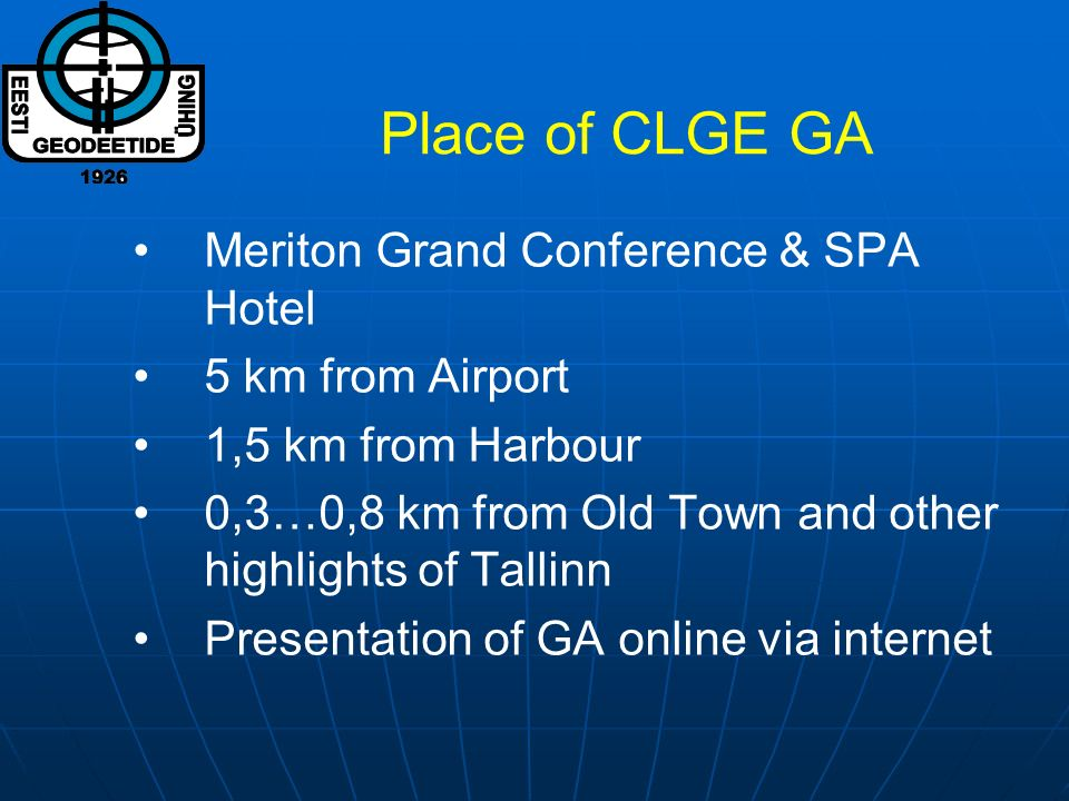 Place of CLGE GA Meriton Grand Conference & SPA Hotel 5 km from Airport 1,5 km from Harbour 0,3…0,8 km from Old Town and other highlights of Tallinn P