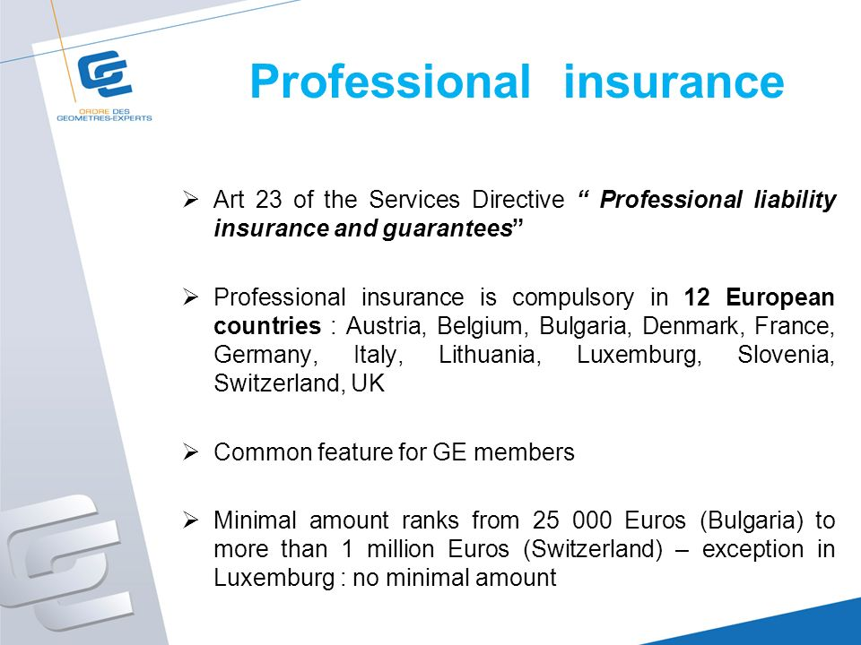 Professional insurance Art 23 of the Services Directive Professional liability insurance and guarantees Professional insurance is compulsory in 12 Eur