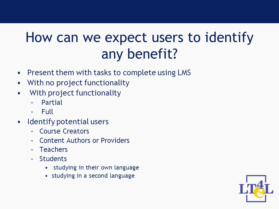How can we expect users to identify any benefit.