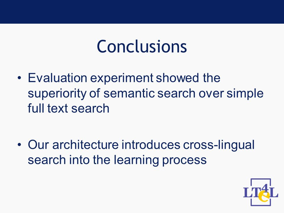 Conclusions Evaluation experiment showed the superiority of semantic search over simple full text search Our architecture introduces cross-lingual sea
