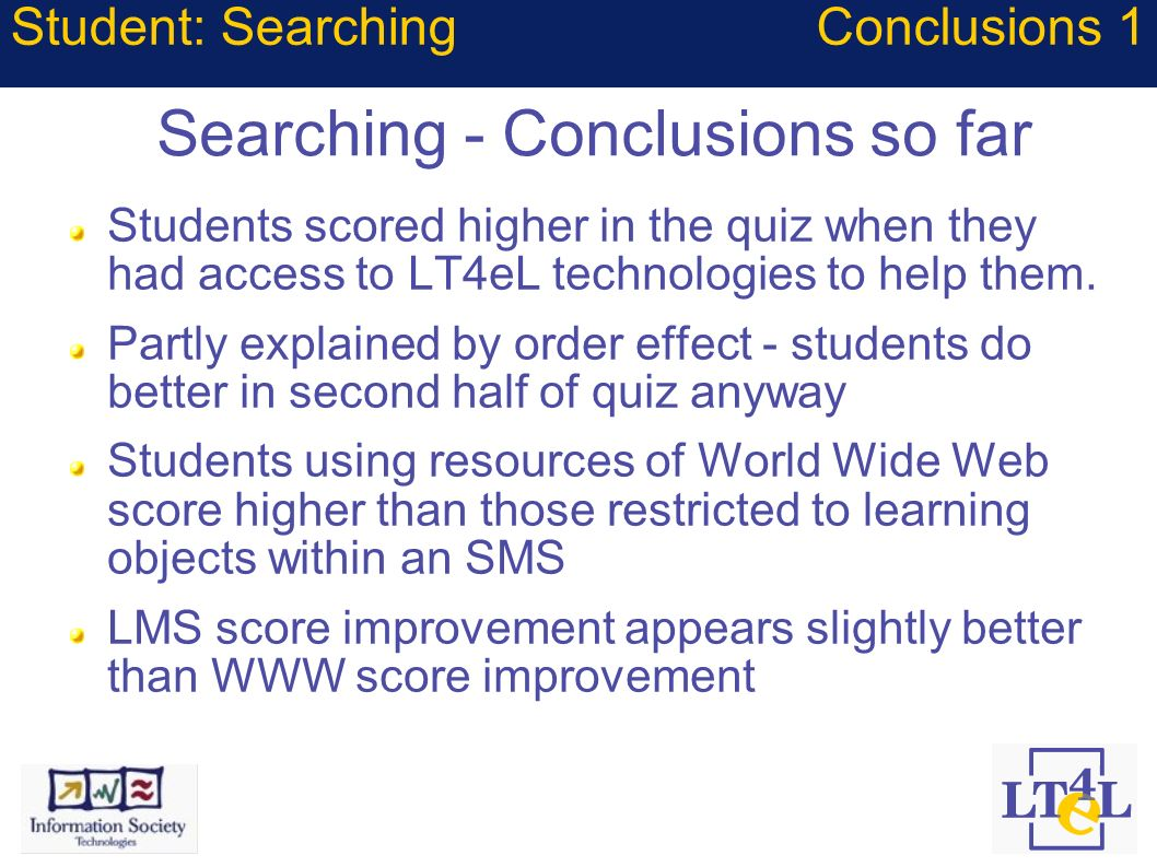 Searching - Conclusions so far Students scored higher in the quiz when they had access to LT4eL technologies to help them. Partly explained by order e