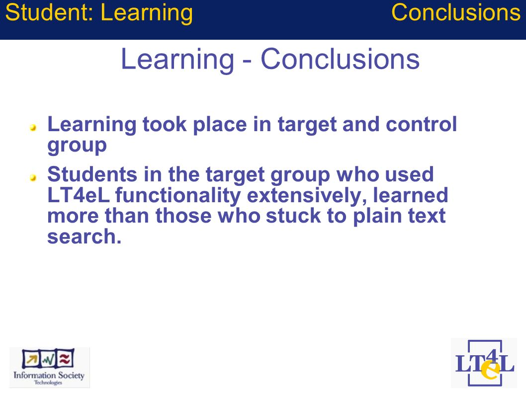 Learning - Conclusions Learning took place in target and control group Students in the target group who used LT4eL functionality extensively, learned