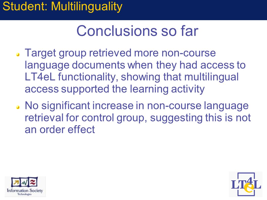 Conclusions so far Target group retrieved more non-course language documents when they had access to LT4eL functionality, showing that multilingual ac