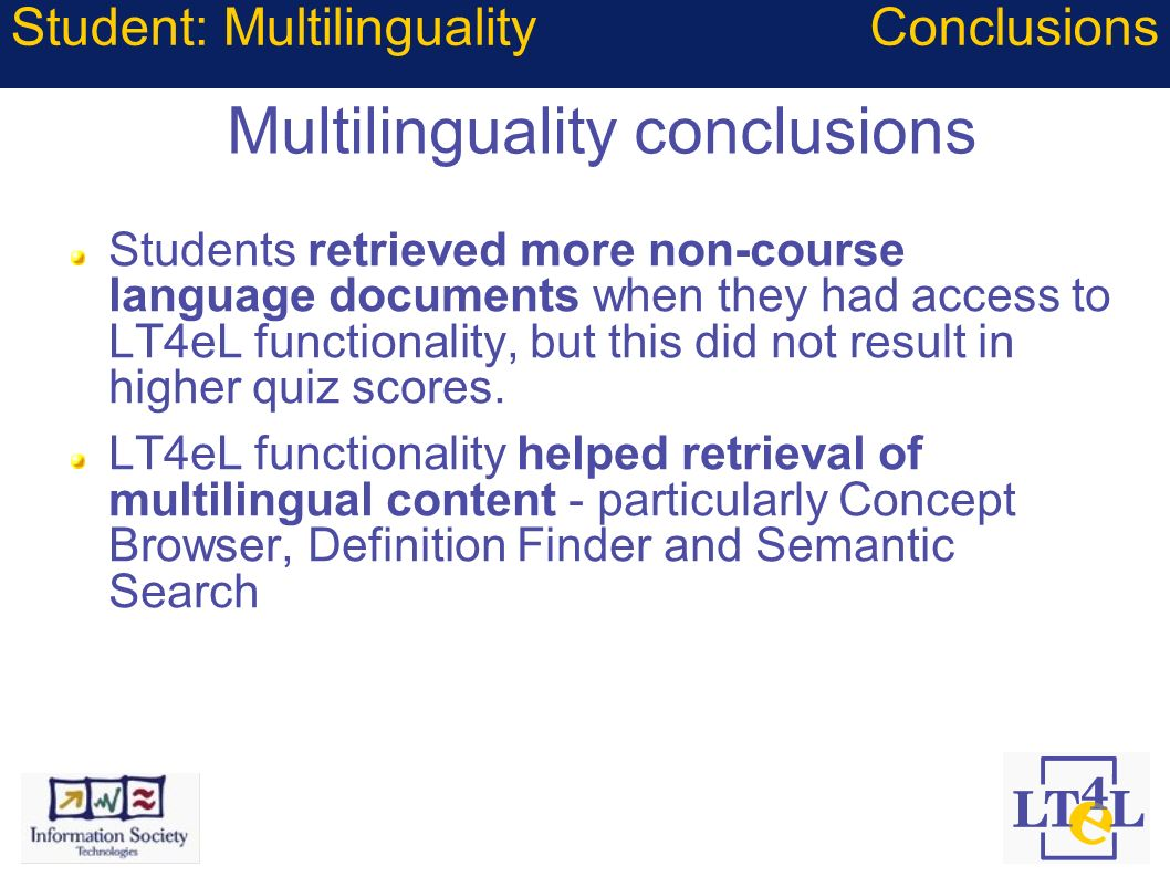 Multilinguality conclusions Students retrieved more non-course language documents when they had access to LT4eL functionality, but this did not result