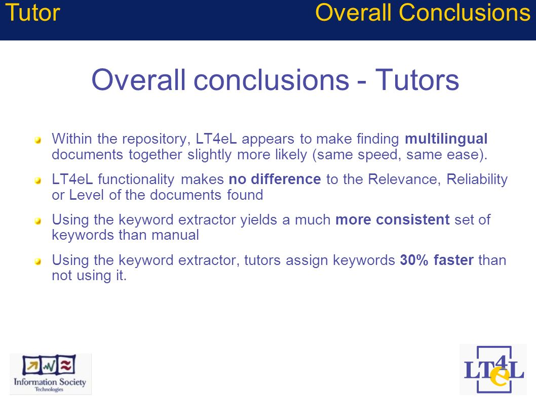 Overall conclusions - Tutors Within the repository, LT4eL appears to make finding multilingual documents together slightly more likely (same speed, sa