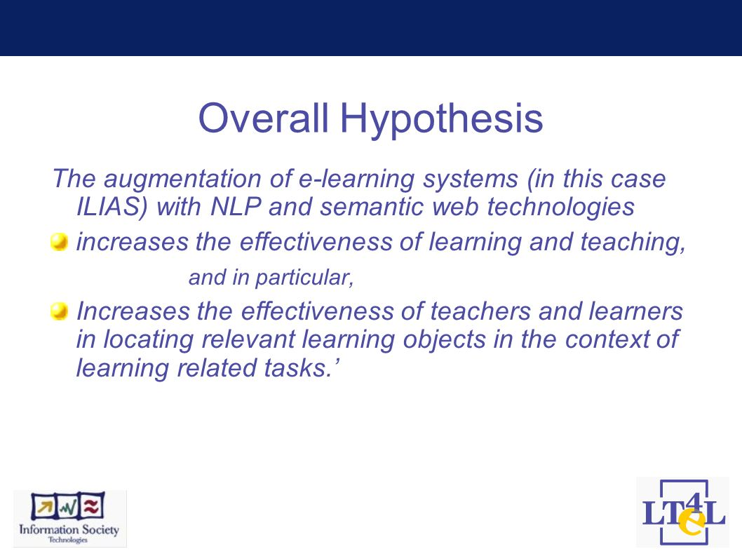Overall Hypothesis The augmentation of e-learning systems (in this case ILIAS) with NLP and semantic web technologies increases the effectiveness of l