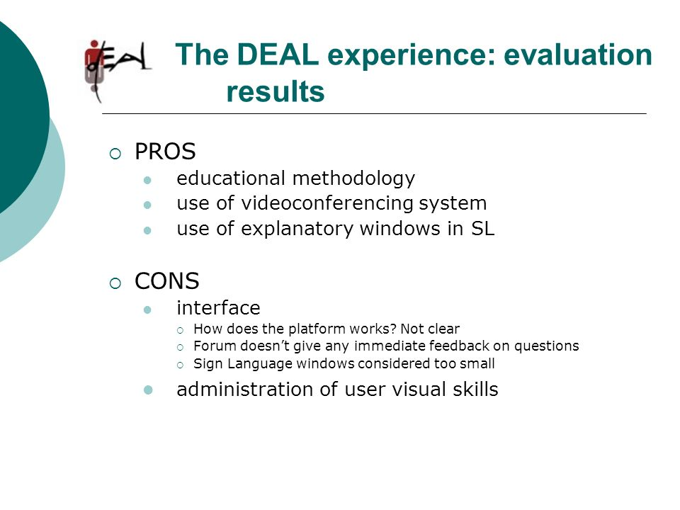 The DEAL experience: evaluation results PROS educational methodology use of videoconferencing system use of explanatory windows in SL CONS interface H