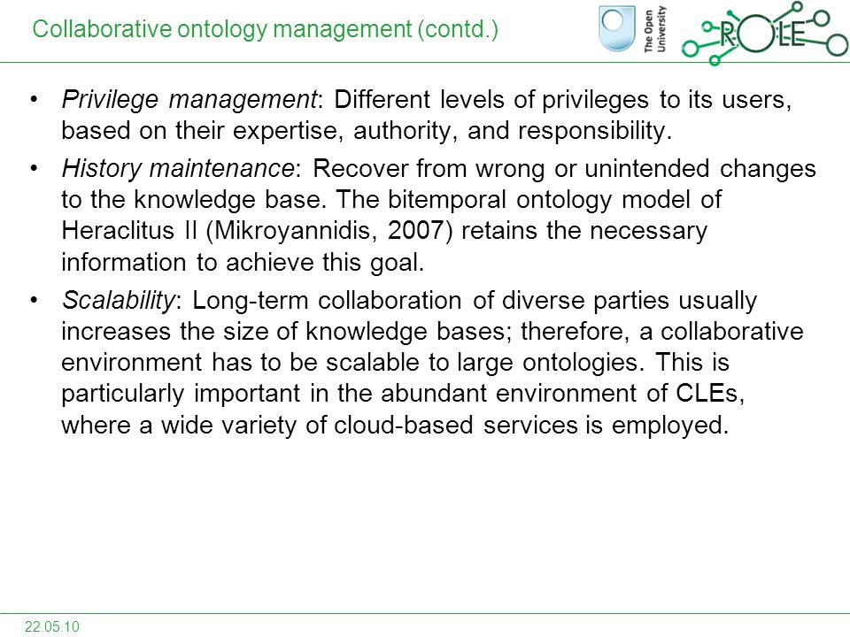 Collaborative ontology management (contd.) Privilege management: Different levels of privileges to its users, based on their expertise, authority, and responsibility.
