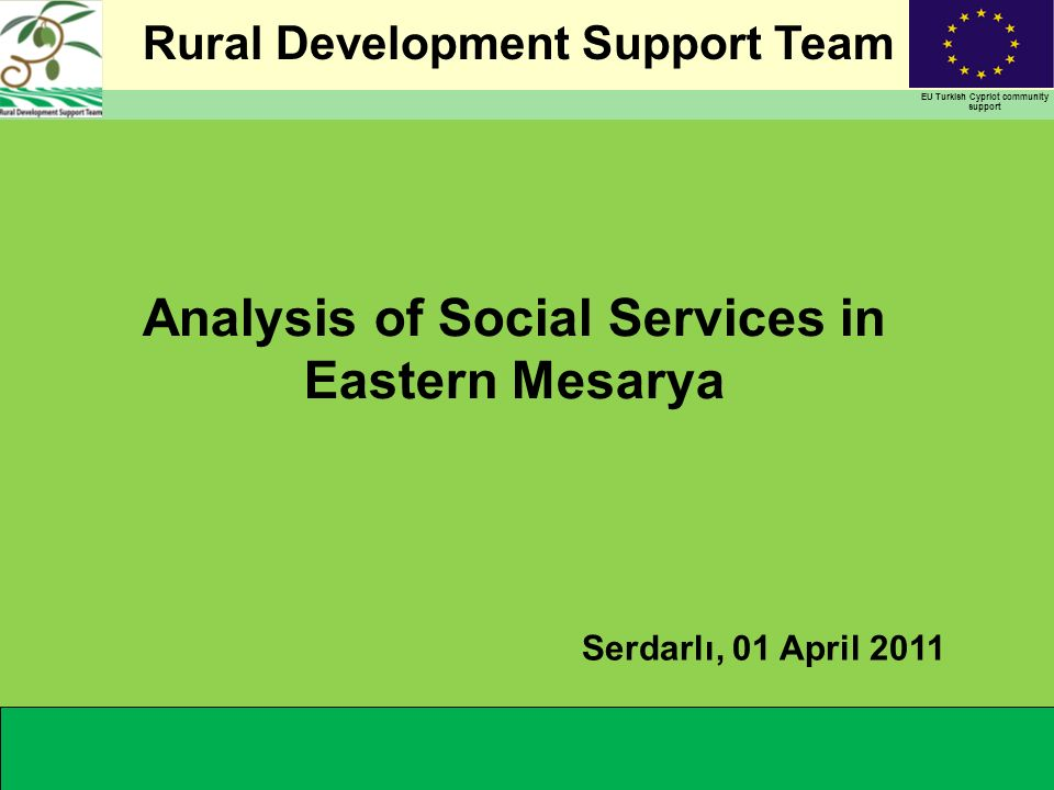 Rural Development Support Team EU Turkish Cypriot community support Analysis of Social Services in Eastern Mesarya Serdarlı, 01 April 2011