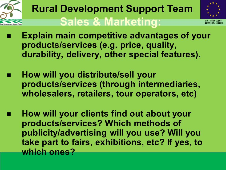 Rural Development Support Team EU Turkish Cypriot community support n Explain main competitive advantages of your products/services (e.g.