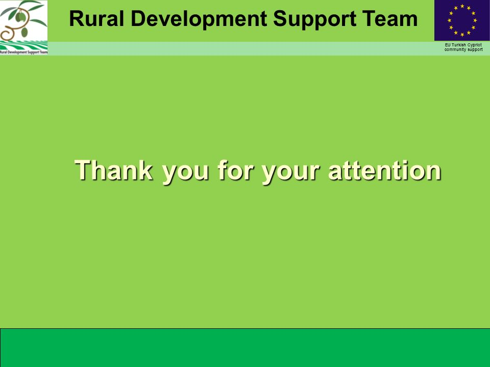 Rural Development Support Team EU Turkish Cypriot community support Thank you for your attention