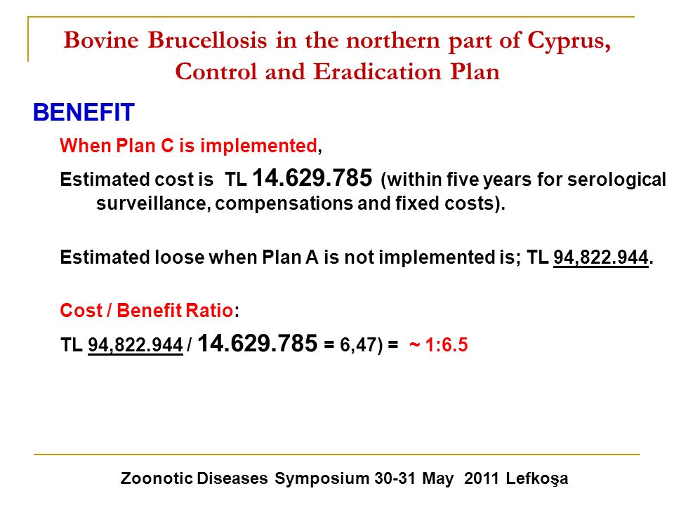Bovine Brucellosis in the northern part of Cyprus, Control and Eradication Plan BENEFIT Zoonotic Diseases Symposium 30-31 May 2011 Lefkoşa When Plan C