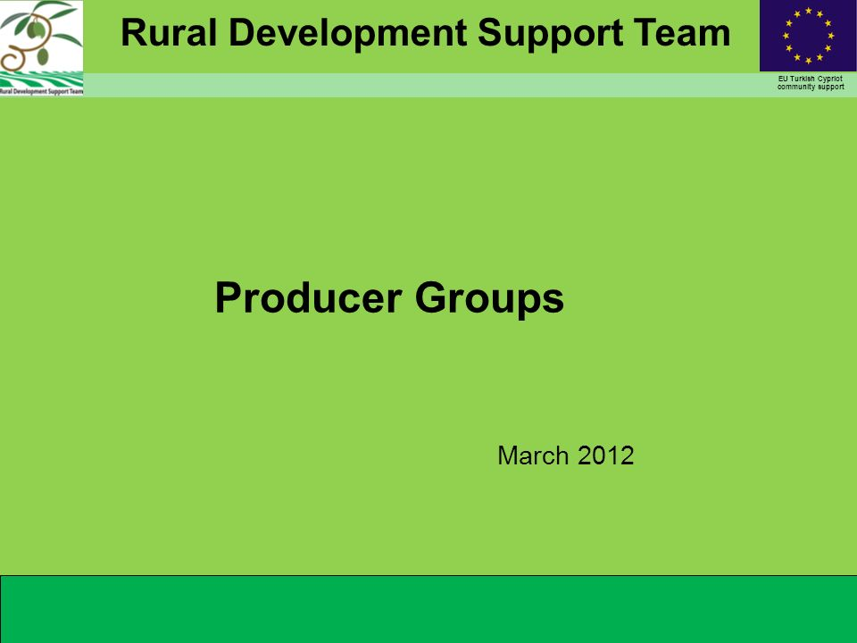 Rural Development Support Team EU Turkish Cypriot community support Producer Groups March 2012