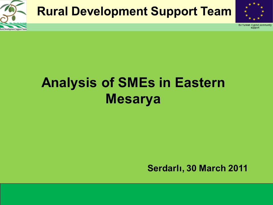 Rural Development Support Team EU Turkish Cypriot community support Analysis of SMEs in Eastern Mesarya Serdarlı, 30 March 2011