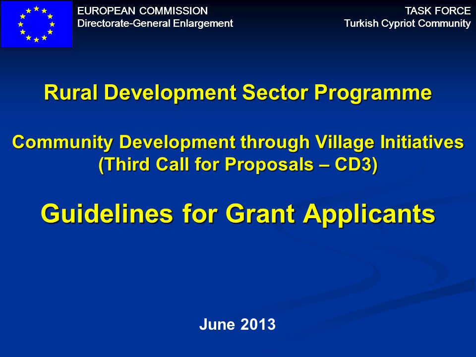 EUROPEAN COMMISSION Directorate-General Enlargement TASK FORCE Turkish Cypriot Community 12 Procedure to apply: Restricted procedure = Two phases Phase one = Concept Note (5 pages) Phase two = Full Application Form Registration in PADOR is obligatory Phase one = only applicant Phase two = all partners Both, Concept Note and FAF in English Deadline for Concept Note: 15 JULY 2013 17:00h local time Notification for phase two: August 2013 Deadline for FAF: Mid October 2013