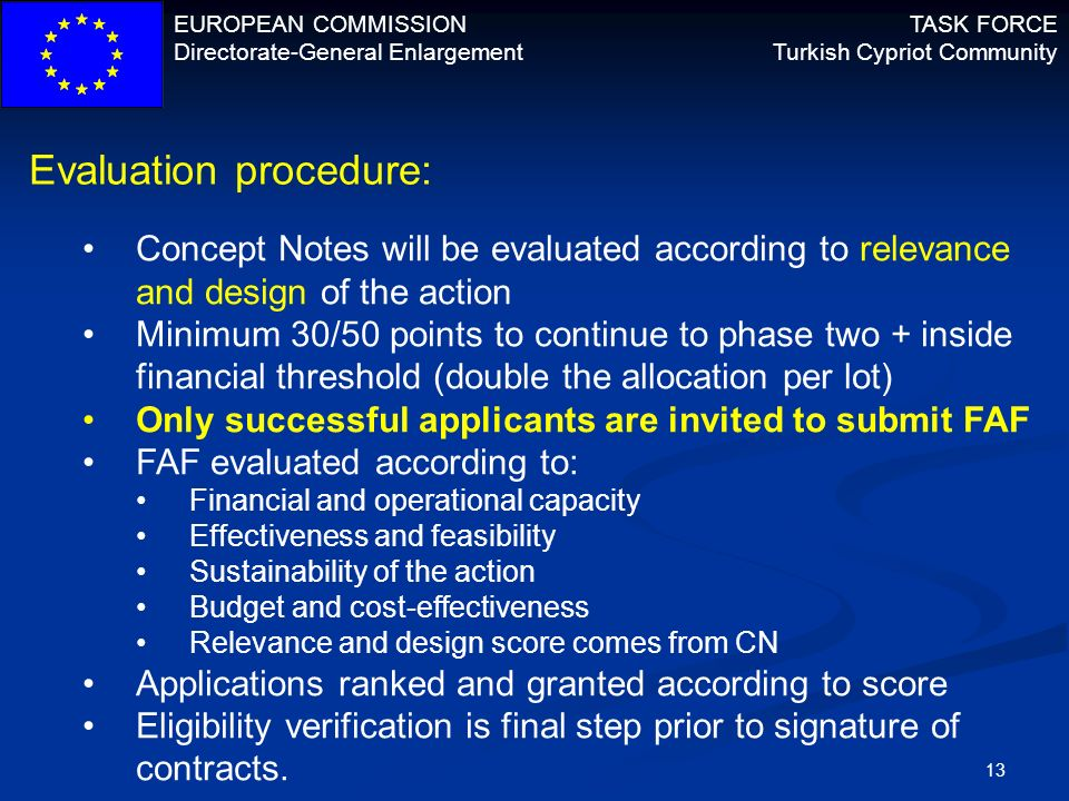 EUROPEAN COMMISSION Directorate-General Enlargement TASK FORCE Turkish Cypriot Community 13 Evaluation procedure: Concept Notes will be evaluated acco
