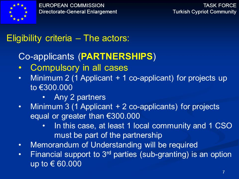 EUROPEAN COMMISSION Directorate-General Enlargement TASK FORCE Turkish Cypriot Community 8 Eligibility criteria – The actions: Duration: Minimum 12 months – Maximum 36 months Sectors: Natural heritage and intangible cultural heritage Community services Social cohesion and governance