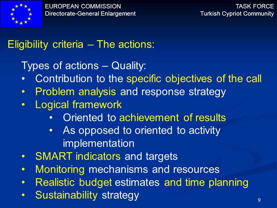 EUROPEAN COMMISSION Directorate-General Enlargement TASK FORCE Turkish Cypriot Community 9 Eligibility criteria – The actions: Types of actions – Qual