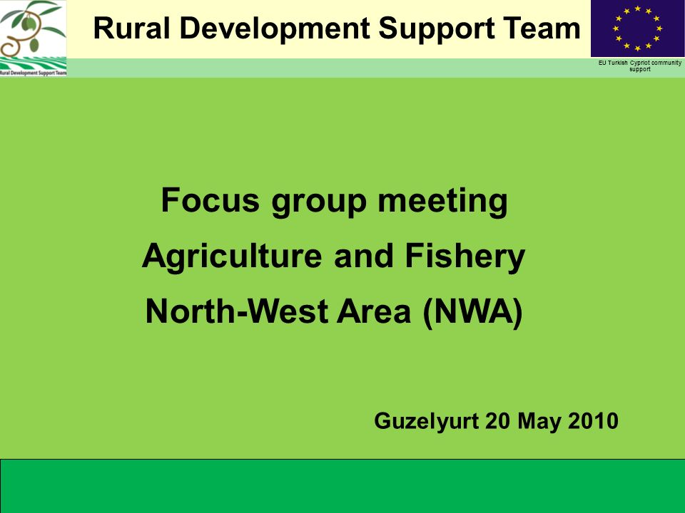 Rural Development Support Team EU Turkish Cypriot community support Focus group meeting Agriculture and Fishery North-West Area (NWA) Guzelyurt 20 May 2010