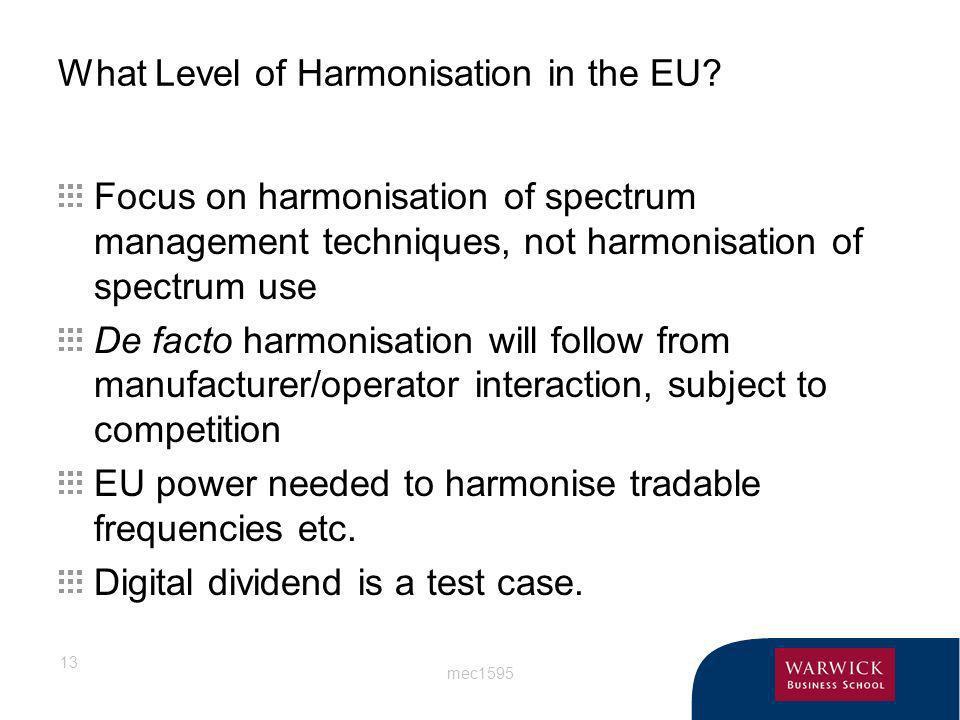 mec1595 13 What Level of Harmonisation in the EU? Focus on harmonisation of spectrum management techniques, not harmonisation of spectrum use De facto
