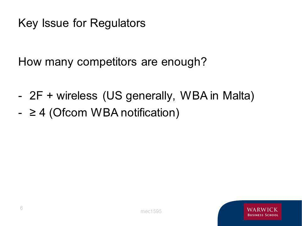 mec1595 6 Key Issue for Regulators How many competitors are enough? -2F + wireless (US generally, WBA in Malta) - 4 (Ofcom WBA notification)
