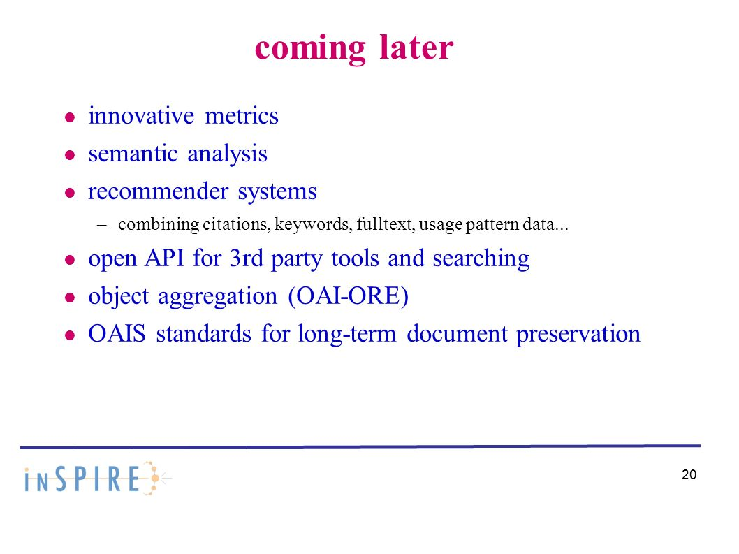 20 coming later innovative metrics semantic analysis recommender systems –combining citations, keywords, fulltext, usage pattern data...